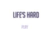 Life's Hard.PNG