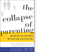 Recommended: The Collapse of Parenting