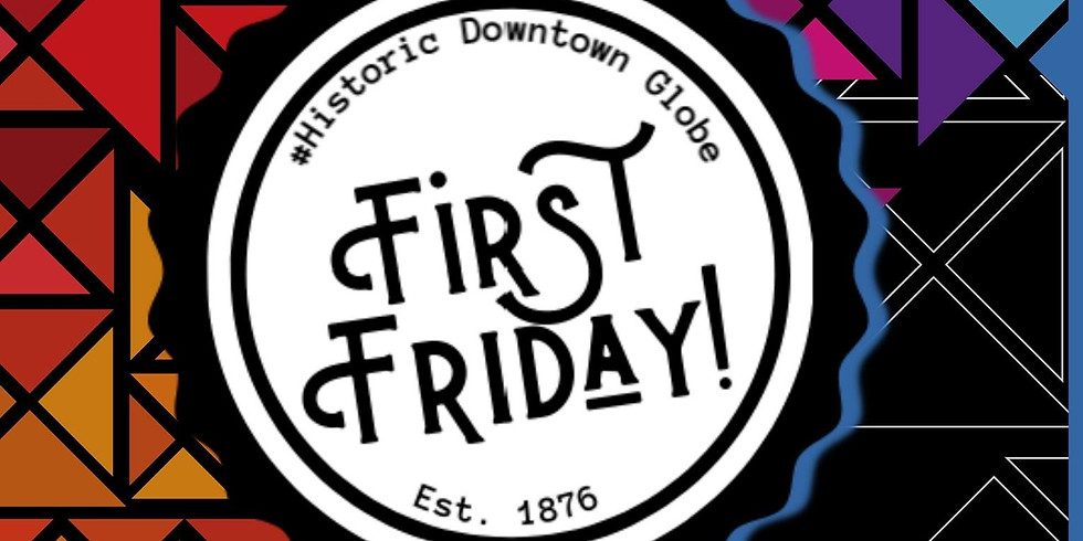 First Friday!   Globe Downtown Historic District.