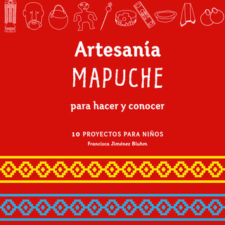 Mapuche handicrafts to make and to know