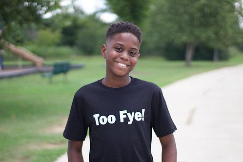 Too Fye!