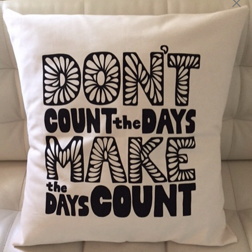 Printed Pillow - Don't Count the Days