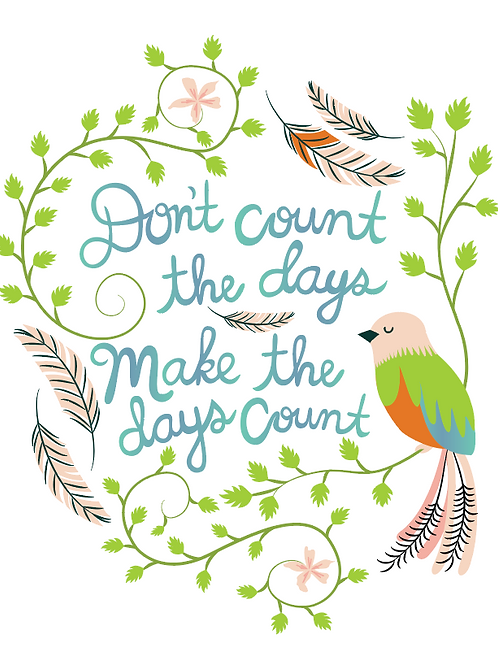 Don't Count the Days - Art Print