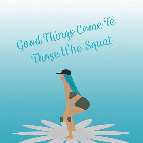 Good Things Come to Those Who Squat