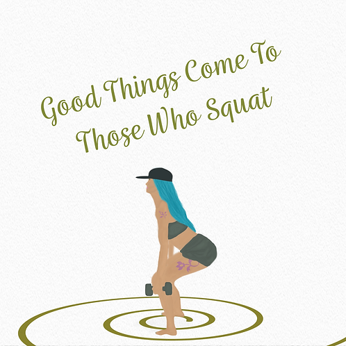 Good Things Come to Those Who Squat Fitness Art