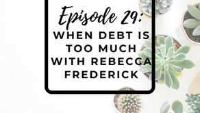 Episode 29: When Debt is Too Much with Rebecca Frederick