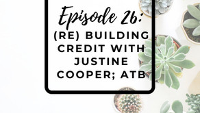 Episode 26: (Re)Building Credit with Justine Cooper of ATB Financial