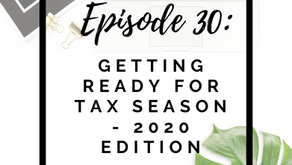 Episode 30: Getting Ready for Tax Season - 2020 update
