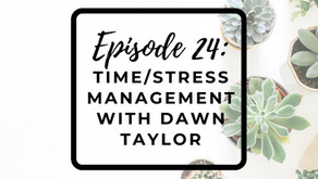 Episode 24: Time and Stress Management with Dawn Taylor