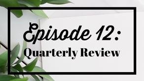 Episode 12: Quarterly Review