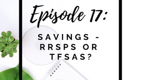 Episode 17: Saving Your Money - RRSP's or TFSA's