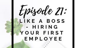 Episode 21: Like A Boss – Hiring Your First Employee