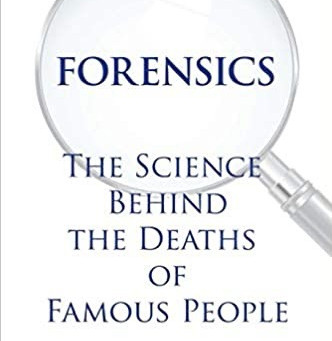 GUEST BLOG—by Dr. Harry Milman, Author of FORENSICS: The Science Behind the Deaths of Famous People