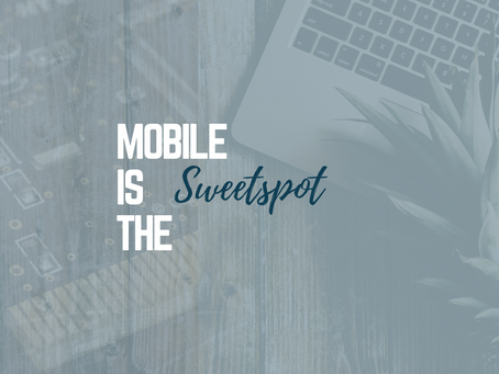 Mobile is the Sweet Spot