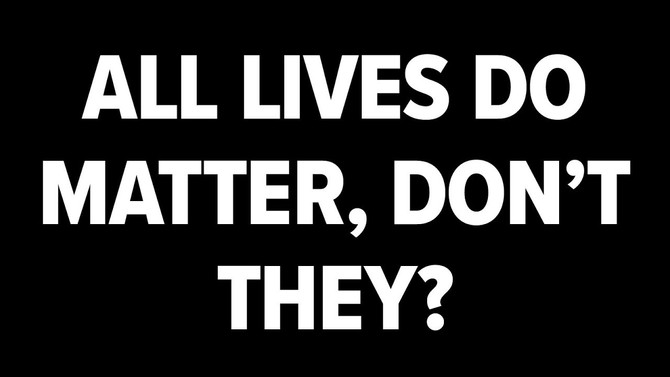 All Lives Do Matter, Don't They?