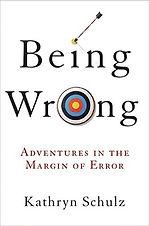 Kathryn Schulz'sBeing Wrong: Adventures in the Margin of Error