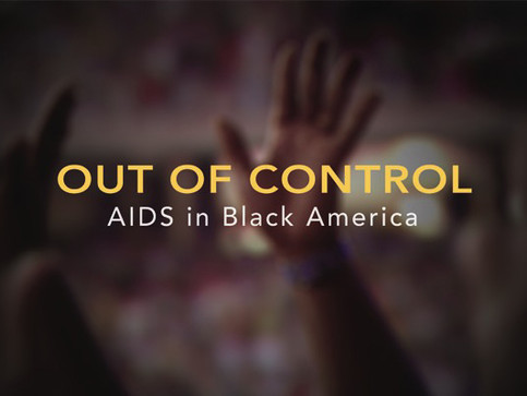 Out of Control: AIDS in Black America