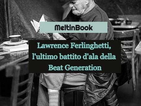 Addio a Lawrence Ferlinghetti. L'ultimo battito di una generazione