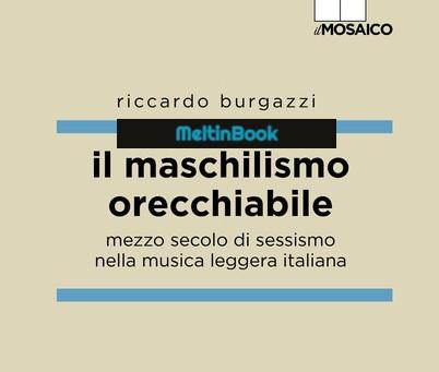 IL MASCHILISMO ORECCHIABILE di Riccardo Burgazzi