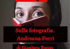 SULLA FOTOGRAFIA. ANDREANA FERRI