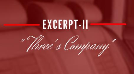 """""""Three's Company"""" (excerpt-II)"""