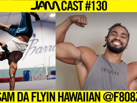 Pro Movement Athlete & CPT | JAMCast #130 - SAM DA FLYIN HAWAIIAN (@F808Z)