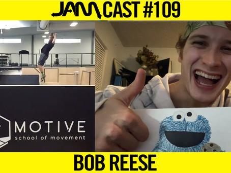PRO FREERUNNER & MOTIVE MOVEMENT CO-OWNER | JAMCast #109 - BOB REESE