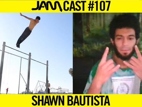 PRO FREERUNNER & BBOY | JAMCast #107 - SHAWN BAUTISTA