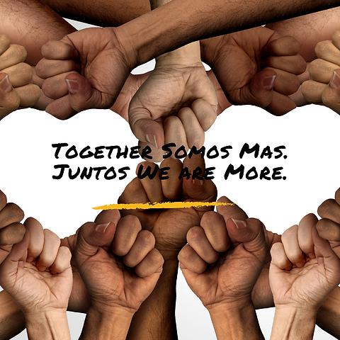 Together Somos Mas. Juntos We are More.
