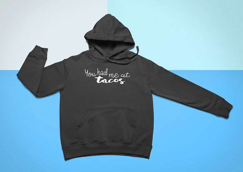 You Had Me At Tacos Hoodie