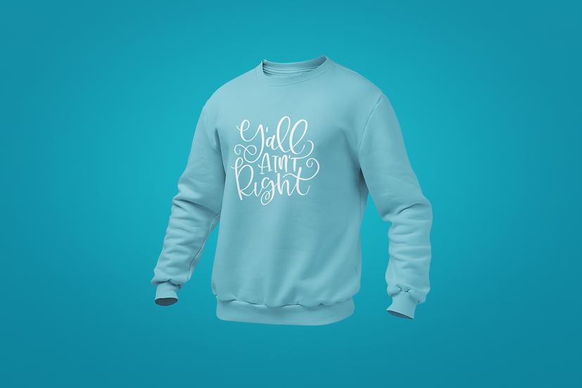 Y'all Ain't Right Sweatshirt