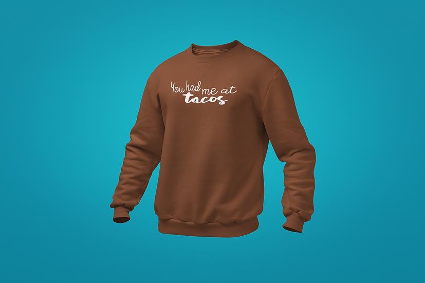 You Had Me At Tacos Sweatshirt