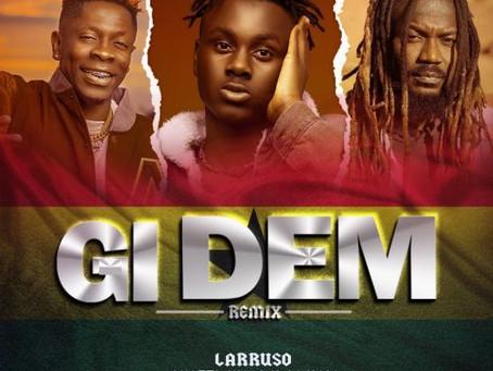 Larruso – Gi Dem (Remix) ft Samini & Shatta Wale