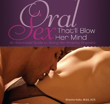 Oral sex that'll blow her mind An Illustrated Guide to Giving Her Amazing Orgasms by [Shanna_Katz]