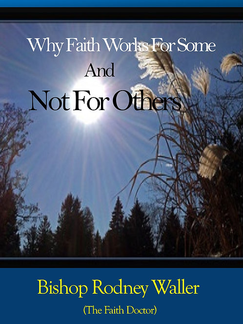 WHY FAITH WORKS FOR SOMEand NOT FOR OTHERS