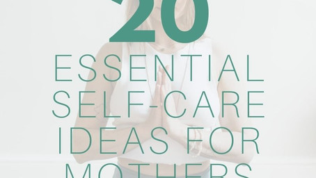 20 Essential Self-Care Ideas For Mothers