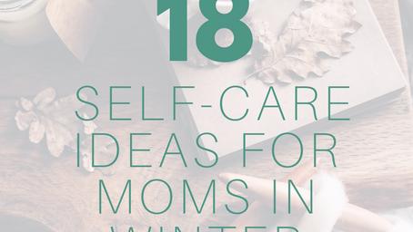 18 Self-Care Ideas for Moms in Winter