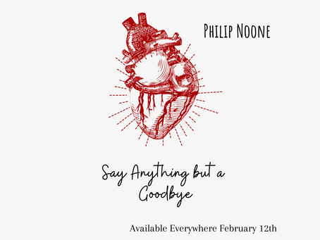 Philip Noone - Say Anything but a Goodbye. February 14th.