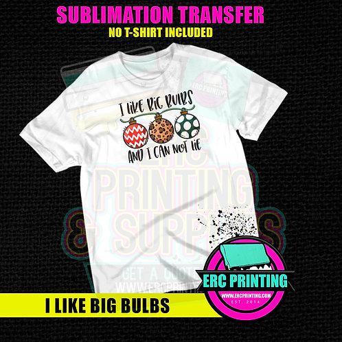 I LIKE BIG BULBS SUBLIMATION TRANSFER