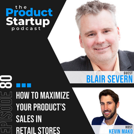 How to Maximize Your Product's Sales in Retail Stores   Product Startup Podcast