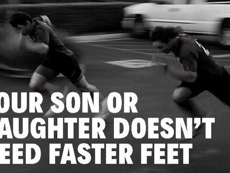 Your Son or Daughter Doesn't Need Faster Feet