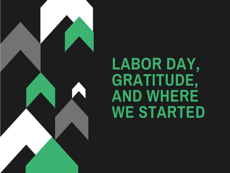 Labor Day, gratitude, and where we started