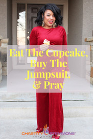 Eat The Cupcake, Buy The Jumpsuit, And Pray!