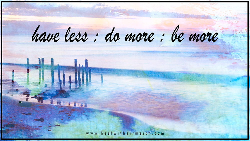 have less, do more, be more
