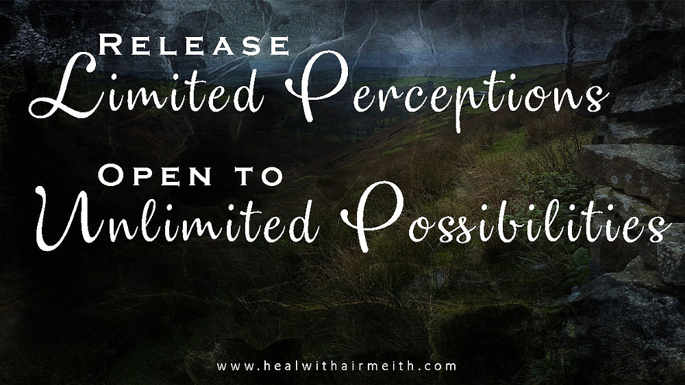 Release Limited Perceptions, Open to Unlimited Possibilities