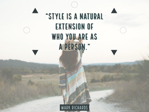 Style is a natural extension of who you are as a person