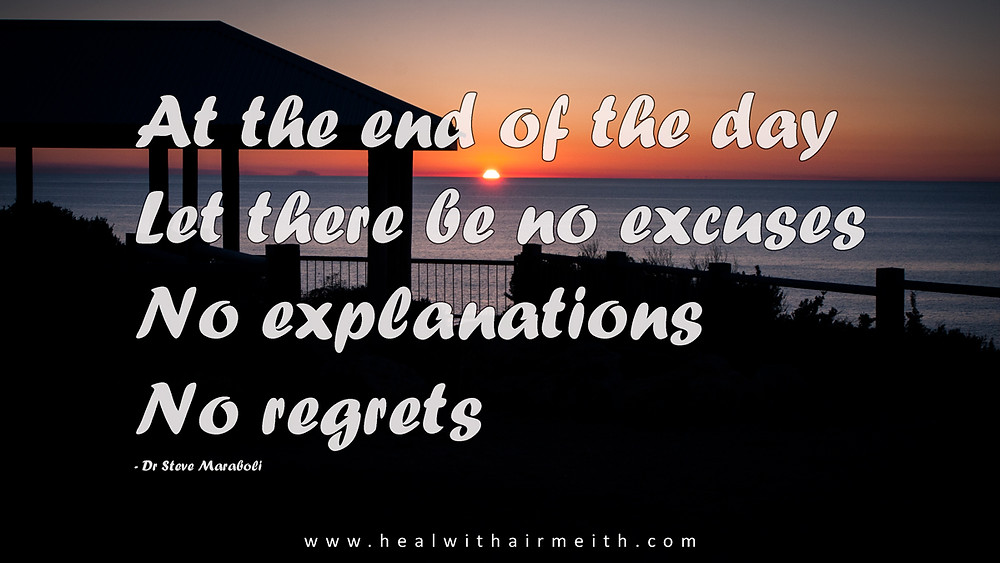 At the end of the day, let there be no excuses, no explanations, no regrets
