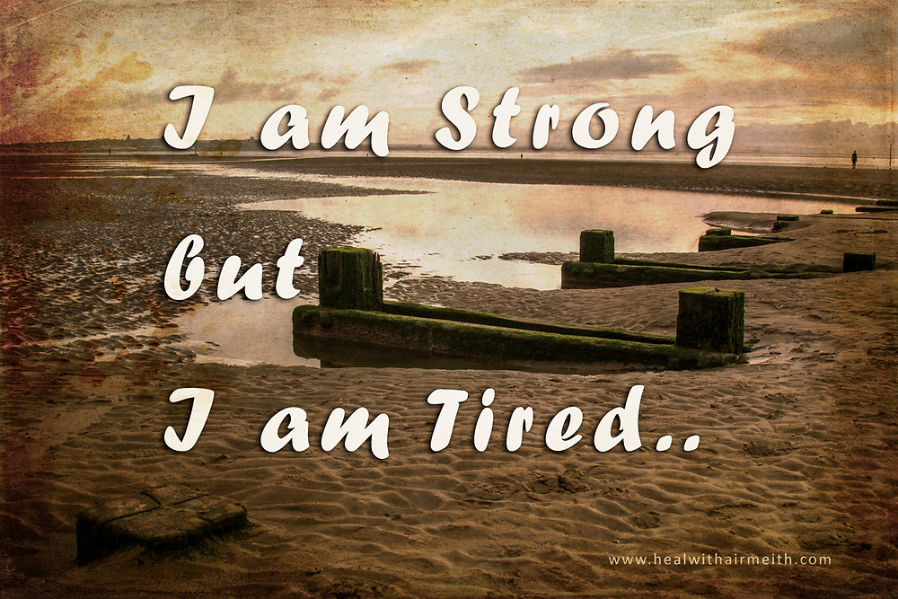 I am strong, but I am tired