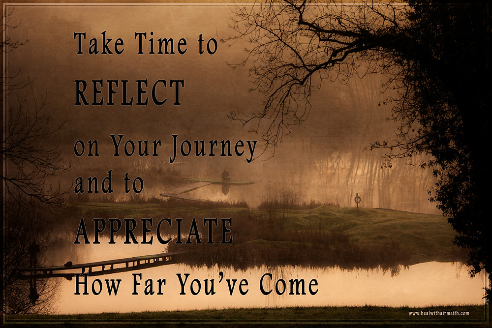 Take time to Reflect on your journey and to appreciate how far you've come