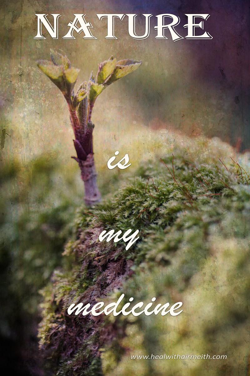 Nature is my medicine